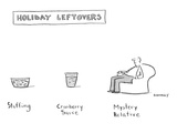 Holiday Leftovers: Stuffing, Cranberry Sauce, Mystery Relative. - New Yorker Cartoon Premium Giclee Print by Liza Donnelly