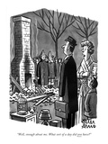 """Well, enough about me. What sort of a day did you have?"" - New Yorker Cartoon Premium Giclee Print by Peter Arno"
