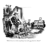 """""""While I'm at it, is there anything I can order you from L.L. Bean?"""" - New Yorker Cartoon Premium Giclee Print by Robert Weber"""