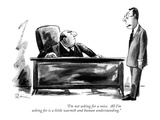 """I'm not asking for a raise. All I'm asking for is a little warmth and hum…"" - New Yorker Cartoon Premium Giclee Print by Eldon Dedini"