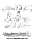 &quot;My mother just told me I look like hell.&quot; - Cartoon Premium Giclee Print by Marisa Acocella Marchetto