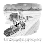 """My program calls for a mammoth federal dam and a vast irrigation system t…"" - New Yorker Cartoon Premium Giclee Print by Robert J. Day"