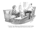 """I dreamt I was sitting in on a National Security Council meeting, and gue…"" - New Yorker Cartoon Premium Giclee Print by Dana Fradon"