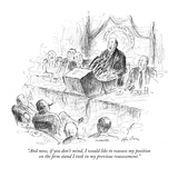 """""""And now, if you don't mind, I would like to reassess my position on the f…"""" - New Yorker Cartoon Premium Giclee Print by Alan Dunn"""