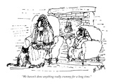 """We haven't done anything really crummy for a long time."" - New Yorker Cartoon Premium Giclee Print by William Steig"