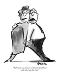 """Edwina, we can't go on forever propping each other up like this."" - New Yorker Cartoon Premium Giclee Print by Lee Lorenz"