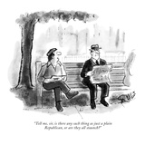 """""""Tell me, sir, is there any such thing as just a plain Republican, or are …"""" - New Yorker Cartoon Premium Giclee Print by Stan Hunt"""