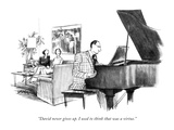 """David never gives up. I used to think that was a virtue."" - New Yorker Cartoon Premium Giclee Print by Charles Saxon"