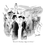 """But if it's Tuesday, it has to be Siena."" - New Yorker Cartoon Premium Giclee Print by Leonard Dove"