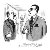 """Educational TV is for people who are unable to cope with real TV."" - New Yorker Cartoon Premium Giclee Print by Warren Miller"