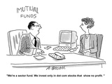 """We're a sector fund. We invest only in dot com stocks that show no profit…"" - Cartoon Premium Giclee Print by Aaron Bacall"