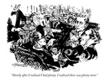 """Shortly after I realized I had plenty, I realized there was plenty more."" - New Yorker Cartoon Premium Giclee Print by William Hamilton"
