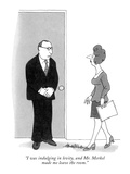 """I was indulging in levity, and Mr. Merkel made me leave the room."" - New Yorker Cartoon Premium Giclee Print by J.B. Handelsman"