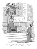 """But the people,Your Majesty! The people are not happy."" - New Yorker Cartoon Premium Giclee Print by Jack Ziegler"