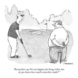 """""""Researchers say I'm not happier for being richer, but do you know how muc…"""" - New Yorker Cartoon Premium Giclee Print by Pat Byrnes"""