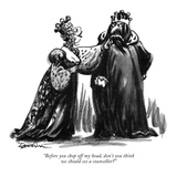 """Before you chop off my head, don't you think we should see a counsellor?"" - New Yorker Cartoon Premium Giclee Print by Eldon Dedini"
