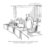 """When my distinguished colleague refers to the will of the 'people,' does …"" - New Yorker Cartoon Premium Giclee Print by Mischa Richter"