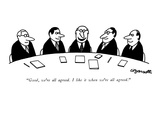 """""""Good, we're all agreed. I like it when we're all agreed."""" - New Yorker Cartoon Premium Giclee Print by Charles Barsotti"""