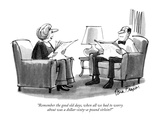 """Remember the good old days, when all we had to worry about was a dollar-s…"" - New Yorker Cartoon Premium Giclee Print by Dana Fradon"