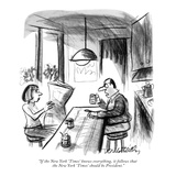 """If the New York 'Times' knows everything, it follows that the New York 'T…"" - New Yorker Cartoon Premium Giclee Print by Donald Reilly"