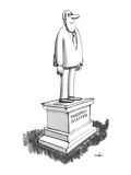 "A statue of a normal-looking businessman has a pedestal which says, ""Rando…"" - New Yorker Cartoon Premium Giclee Print by Dana Fradon"