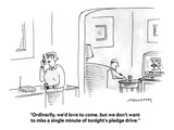 """""""Ordinarily, we'd love to come, but we don't want to miss a single minute …"""" - Cartoon Premium Giclee Print by Mick Stevens"""