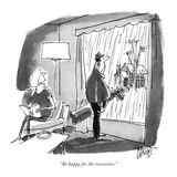 """Be happy for the reservoirs."" - New Yorker Cartoon Premium Giclee Print by Claude Smith"