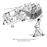 """""""Well, he doesn't look like any two hundred thousand dollars to me."""" - New Yorker Cartoon Premium Giclee Print by Robert J. Day"""