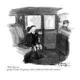 """Well, I'm not going to camp. I'm going to have a Harvard man this summer."" - New Yorker Cartoon Premium Giclee Print by Perry Barlow"