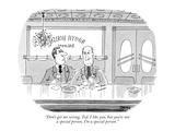 """Don't get me wrong, Ted. I like you, but you're not a special person. I'm…"" - New Yorker Cartoon Premium Giclee Print by Jack Ziegler"