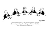 """Then, gentlemen, it is the consensus of this meeting that we say nothing,…"" - New Yorker Cartoon Premium Giclee Print by Charles Barsotti"
