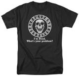 I'm Dead, What's Your Problem Shirts