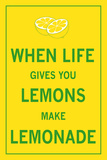 When Life Gives You Lemons Plakater