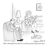 """When a relationship needs maintenance, it would be great if you could jus…"" - New Yorker Cartoon Premium Giclee Print by Victoria Roberts"