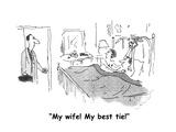"""My wife! My best tie!"" - Cartoon Premium Giclee Print by Arnie Levin"