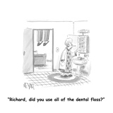 """Richard, did you use all of the dental floss?"" - Cartoon Premium Giclee Print by Christopher Weyant"