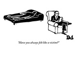 """Have you always felt like a victim?"" - New Yorker Cartoon Premium Giclee Print by Drew Dernavich"
