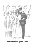 """...until death do you a favor."" - Cartoon Premium Giclee Print by Michael Crawford"