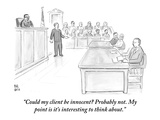 &quot;Could my client be innocent? Probably not. My point is it&#39;s interesting t&quot; - New Yorker Cartoon Premium Giclee Print by Paul Noth