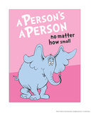 Horton Hears a Who: A Person's a Person (on pink) Prints by Theodor (Dr. Seuss) Geisel