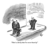 """That's a charity that I've never heard of."" - New Yorker Cartoon Premium Giclee Print by Frank Cotham"