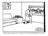 """Unfortunately, your plan covers only doctors who couldn't possibly help y…"" - New Yorker Cartoon Premium Giclee Print by Bruce Eric Kaplan"
