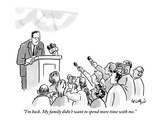 """I'm back. My family didn't want to spend more time with me."" - New Yorker Cartoon Premium Giclee Print by Robert Leighton"