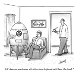 """He's been so much more attentive since he found out I have the bomb."" - New Yorker Cartoon Premium Giclee Print by Tom Cheney"