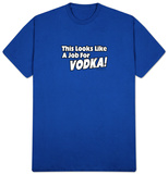 This Looks Like A Job For Vodka! T-shirts