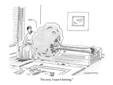"""I'm sorry. I wasn't listening."" - New Yorker Cartoon Premium Giclee Print by Mick Stevens"