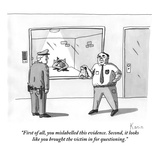"""First of all, you mislabelled this evidence.  Second, it looks like you b…"" - New Yorker Cartoon Premium Giclee Print by Zachary Kanin"