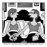 """My parents completely accept you as family. They just don't like you."" - New Yorker Cartoon Premium Giclee Print by William Haefeli"