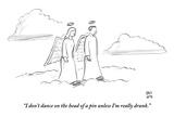 """I don't dance on the head of a pin unless I'm really drunk."" - New Yorker Cartoon Premium Giclee Print by Paul Noth"