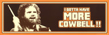 I Gotta Have More Cowbell Will Farrell TV Poster Print Prints